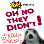 Artwork for Star Wars: The Last Jedi - OH NO THEY DIDN'T!