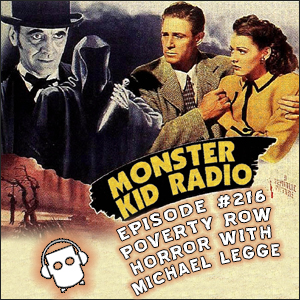 Monster Kid Radio #216 - Michael Legge and Poverty Row Horror (and a few other topics!)