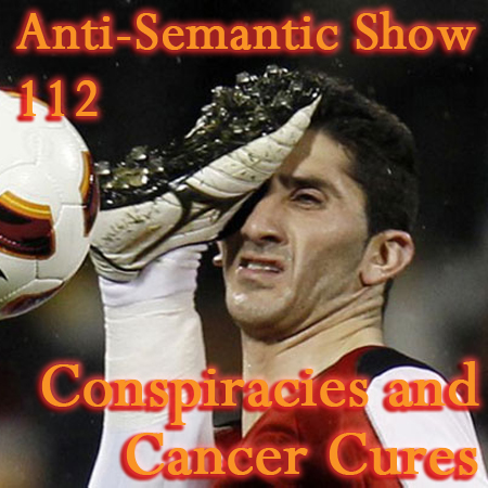 Episode 112 - Conspiracies and Cancer Cures