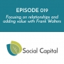 Artwork for 019: Focusing on relationships and adding value with Frank Walter