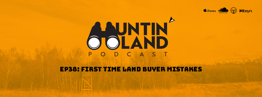 First Time Land Buyer Mistakes | Huntin' Land Podcast