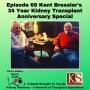 Artwork for Episode 69 Kent Bressler's 34 Year Kidney Transplant Anniversary Special
