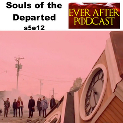 Souls of the Departed s5e12 - Ever After: The Once Upon a Time Podcast