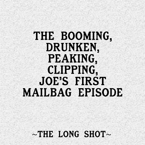 The Booming, Drunken, Peaking, Clipping, Joe's First Mailbag Episode