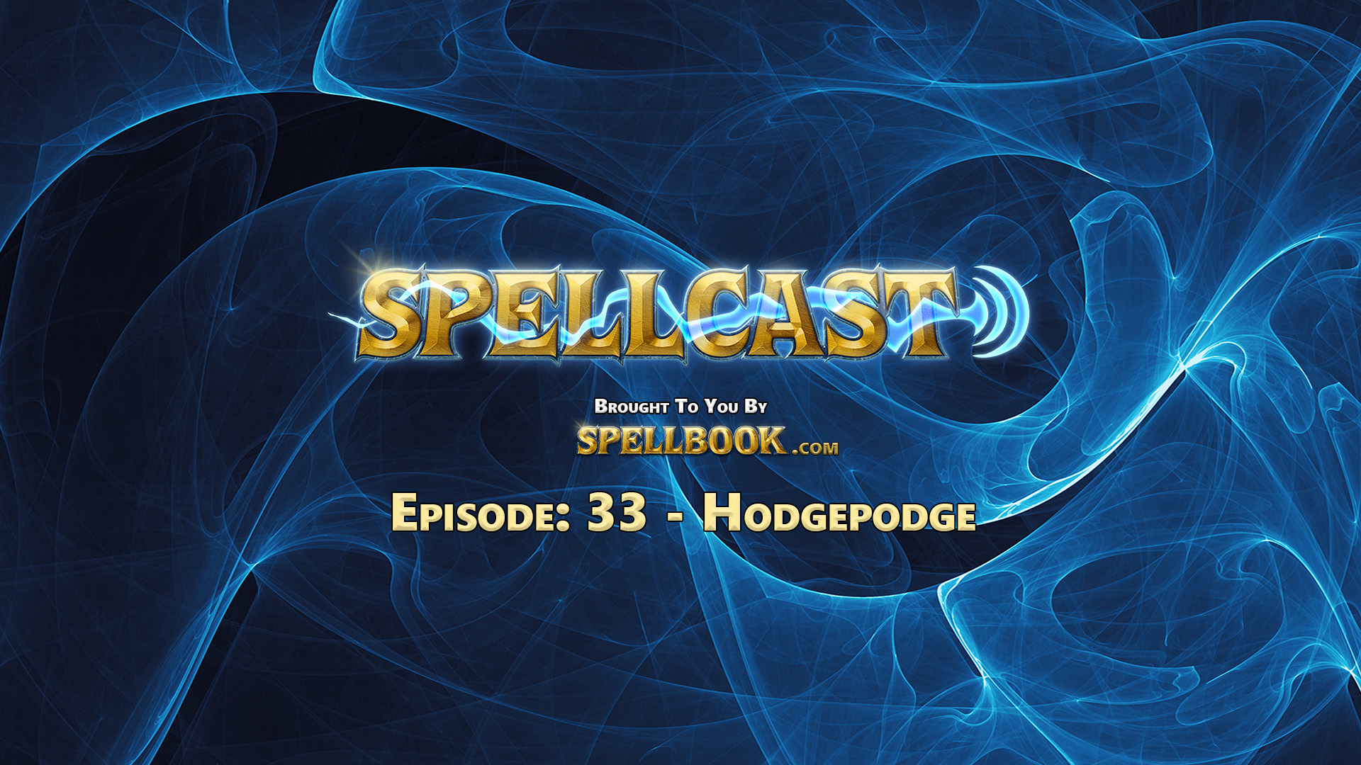 Spellcast Episode: 33 - Hodgepodge