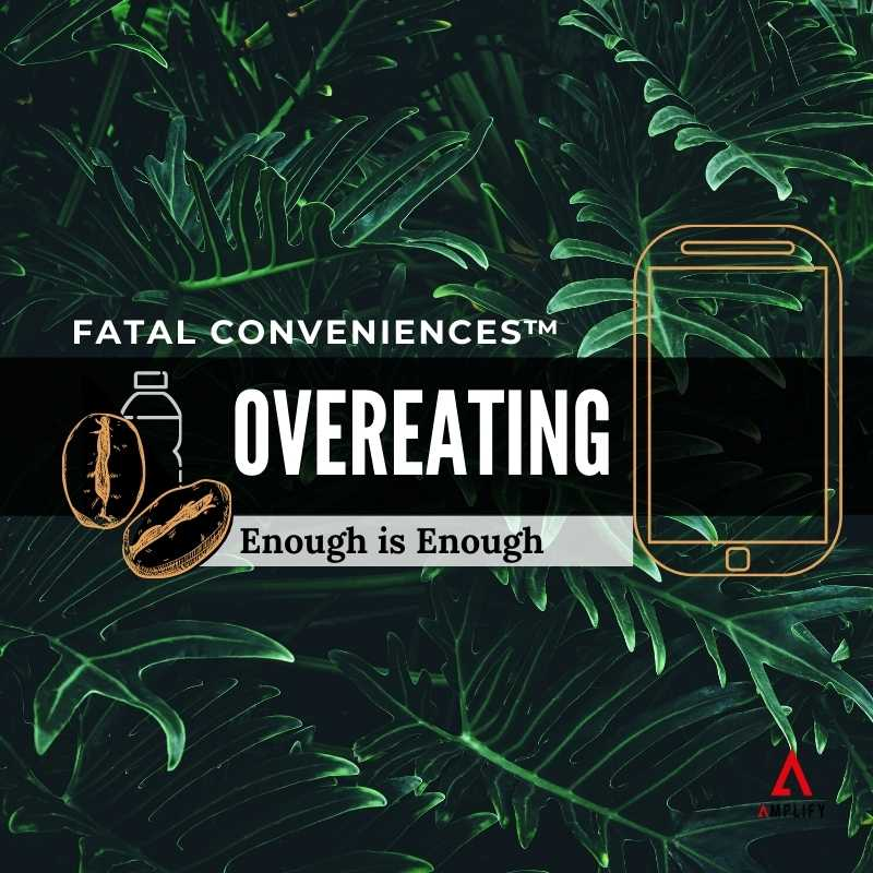 #41 Fatal Conveniences™: Overeating: Enough is Enough