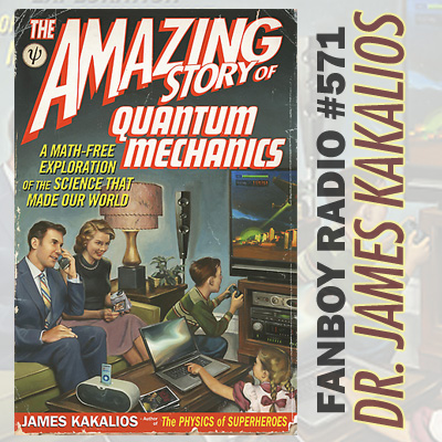 Fanboy Radio #571 - Dr. James Kakalios & Quantum Mechanics LIVE