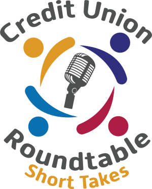 Credit Union Roundtable Short Takes