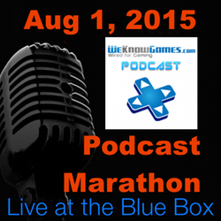 WeKnowGames.com 8-1-15 Live at the Blue Box Podcast Marathon