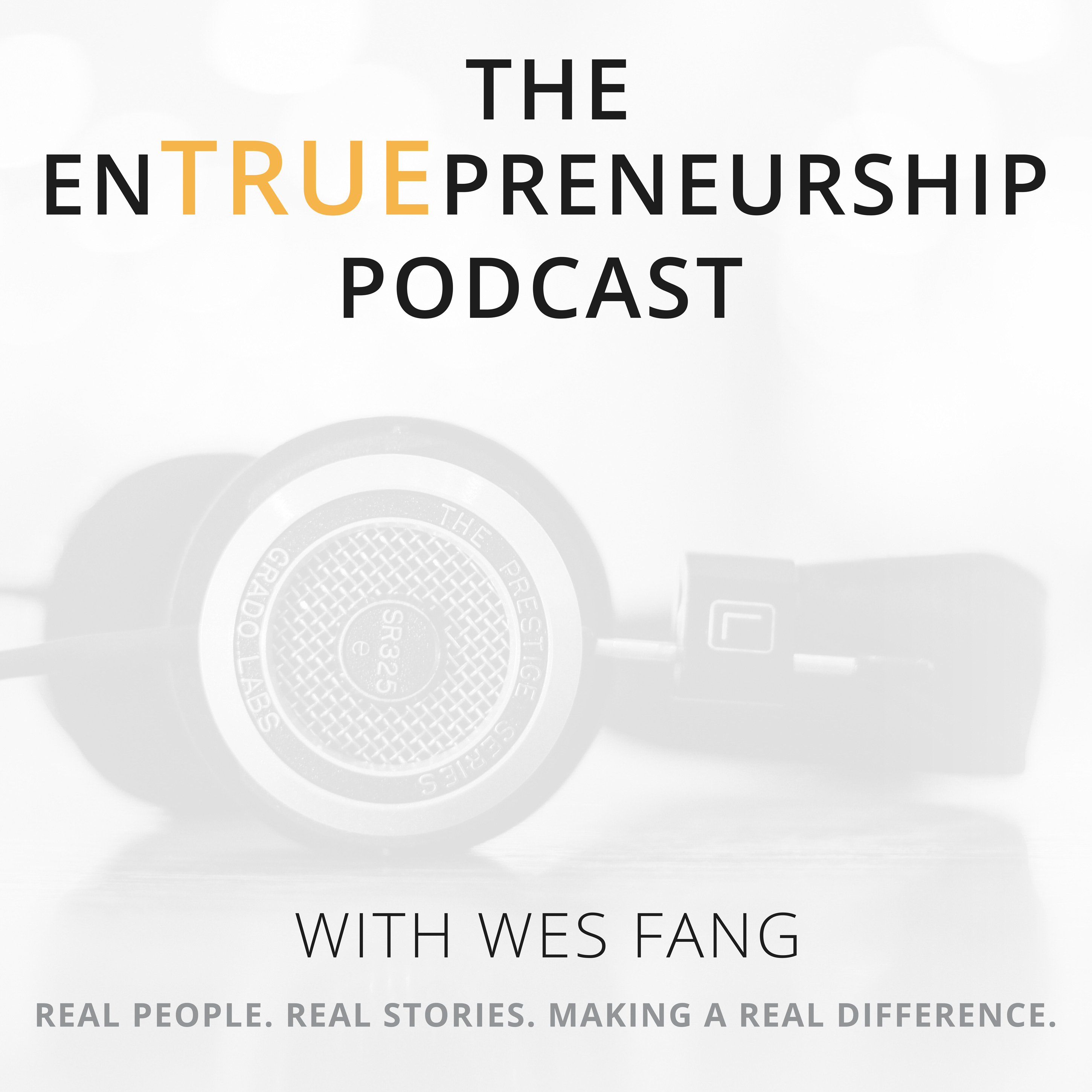 The EnTRUEpreneurship Podcast with Wes Fang - Revealing the TRUE Stories Behind Entrepreneurship show art