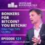 Artwork for Bonkers for Bitcoin? You Betcha! Edan Yago Tells Us Why #121