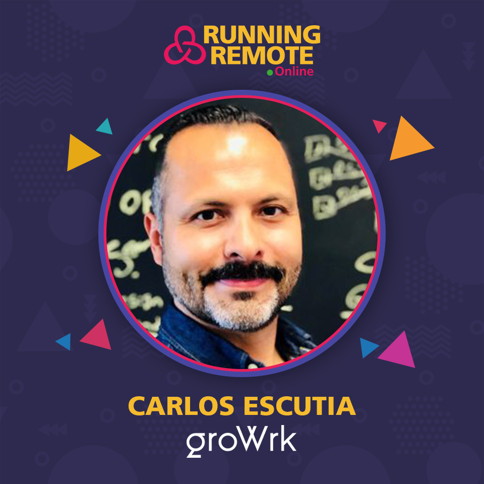 Carlos Escutia, founder and CEO, GroWrk Remote