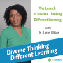 Artwork for The Launch of Diverse Thinking Different Learning with Dr. Karen Wilson