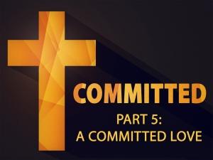 COMMITTED - Part 5 A Committed Love