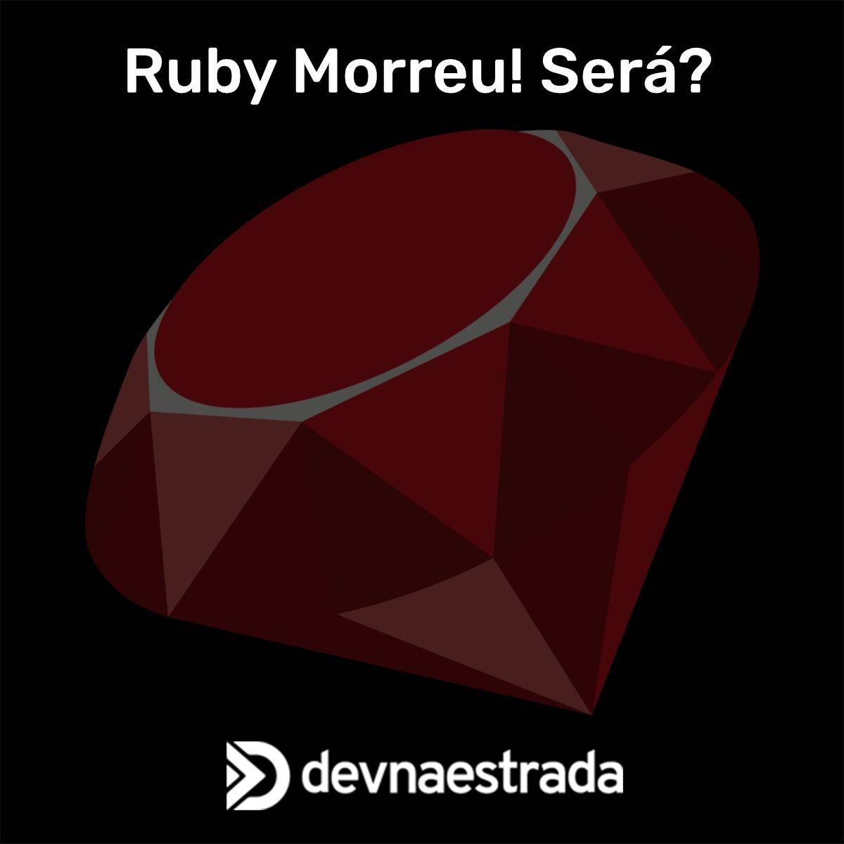 Será que Ruby morreu?