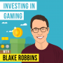 Artwork for Blake Robbins – Investing in Gaming - [Invest Like the Best, EP.180]