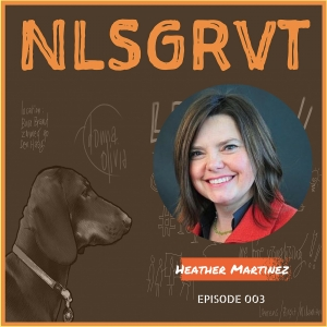 003 Heather Martinez | NLSGRVT Podcast