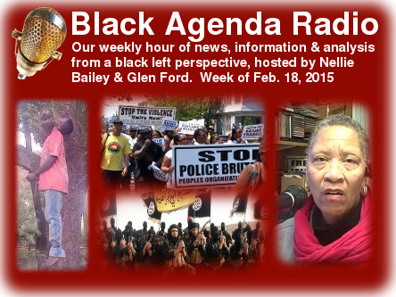 Black Agenda Radio Weekly for Feb 18, 2015