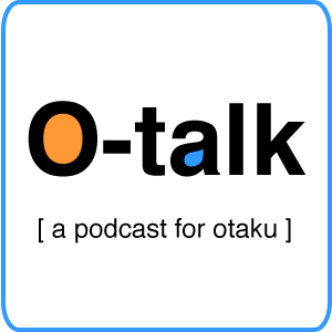 Episode 39: You're Not An Otaku Because.....
