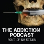 Artwork for The Addiction Podcast - Point of No Return - Welcome and An Update