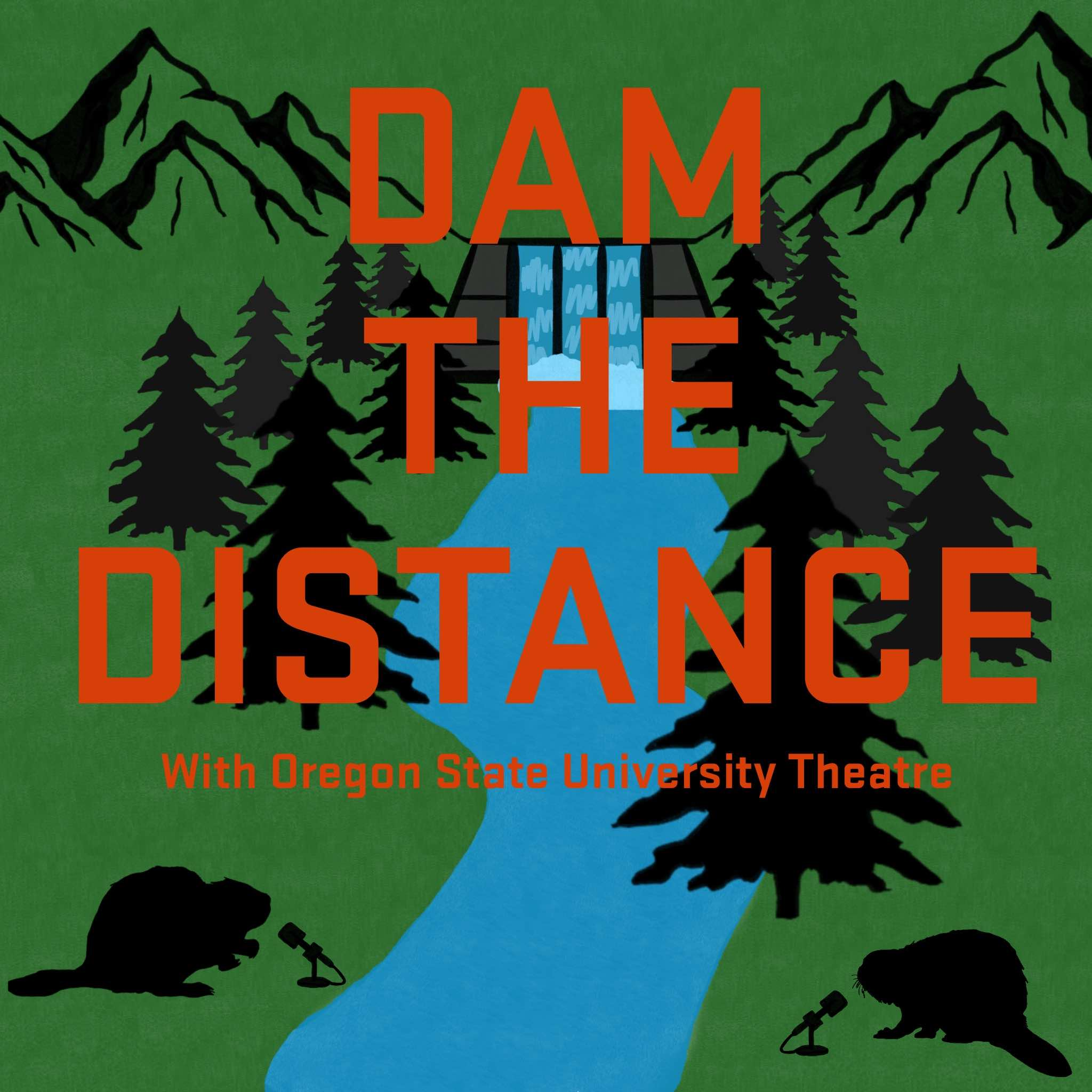 Dam the Distance with Oregon State University Theatre show art