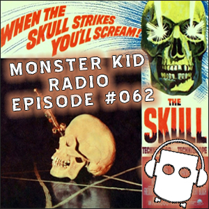 Monster Kid Radio #062 - The Skull with Larry Underwood (Dr. Gangrene) - Part Two