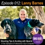 Artwork for Episode 012: Lanny Barnes, 3-Time Olympian & Professional 3-Gun Competitor