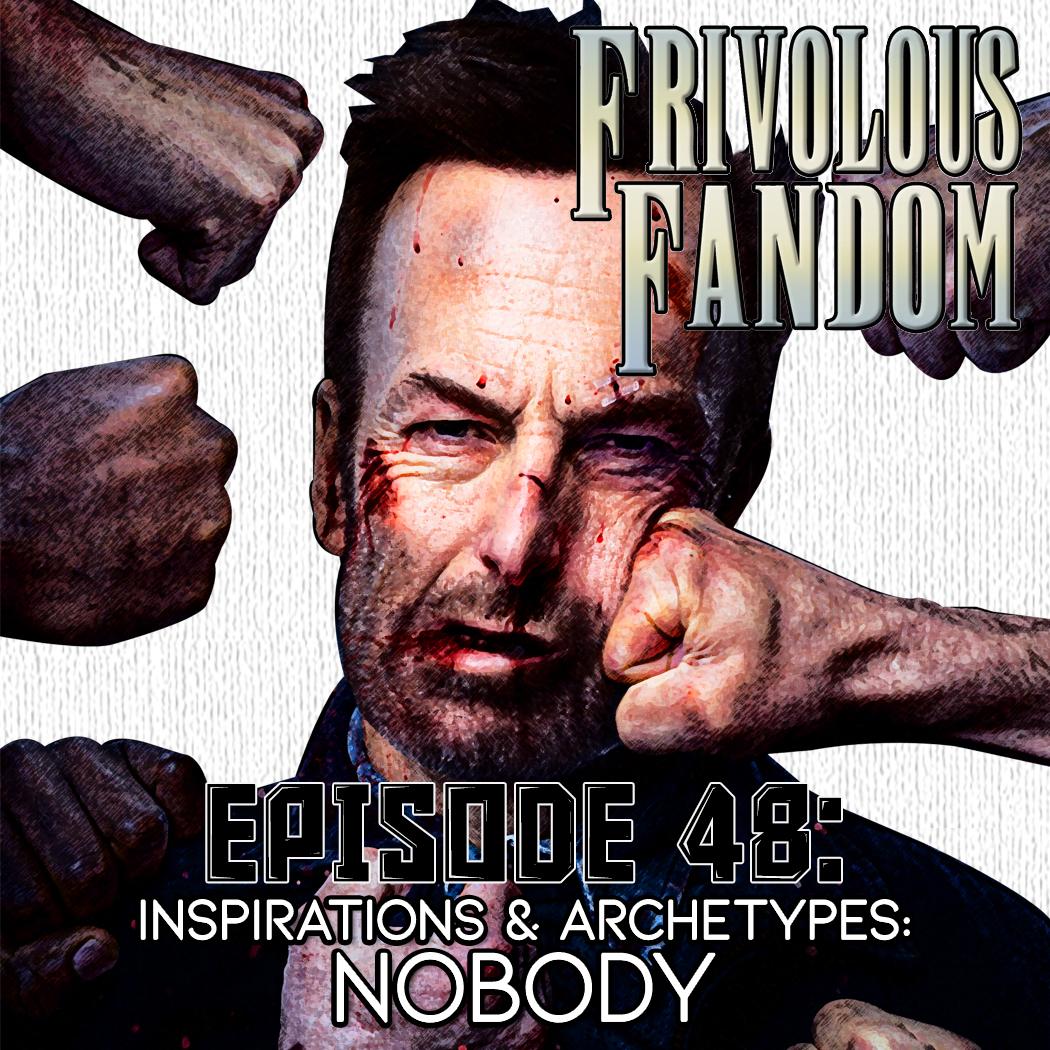48 - Inspirations & Archetypes: Nobody