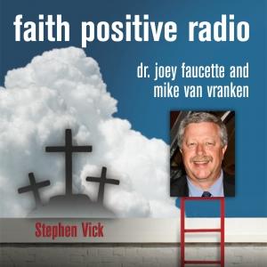 Faith Positive Radio: Steve Vick