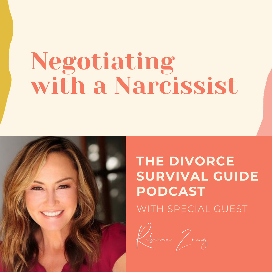 The Divorce Survival Guide Podcast - Negotiating with a Narcissist with Rebecca Zung