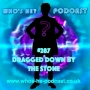 Artwork for Who's He? Podcast #287 Dragged down by the stone