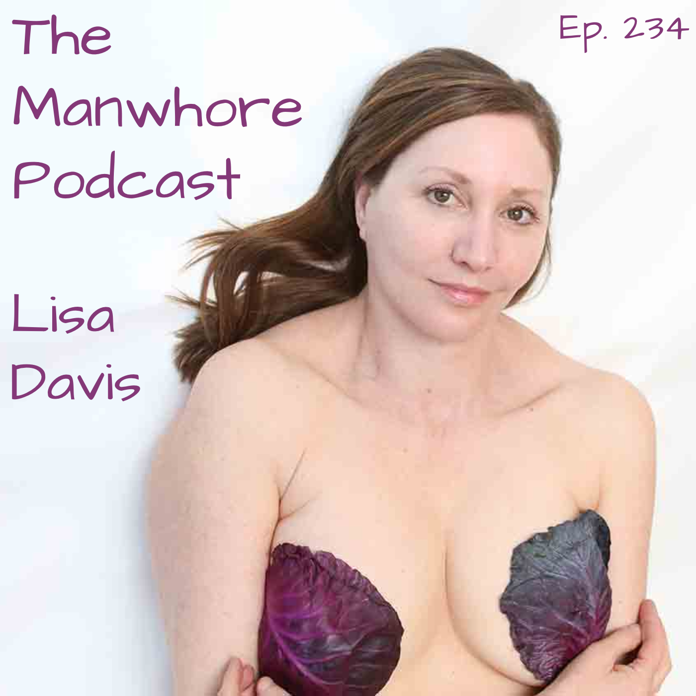 The Manwhore Podcast: A Sex-Positive Quest - Ep. 234: Clean Eating and Dirty Sex with Lisa Davis MPH