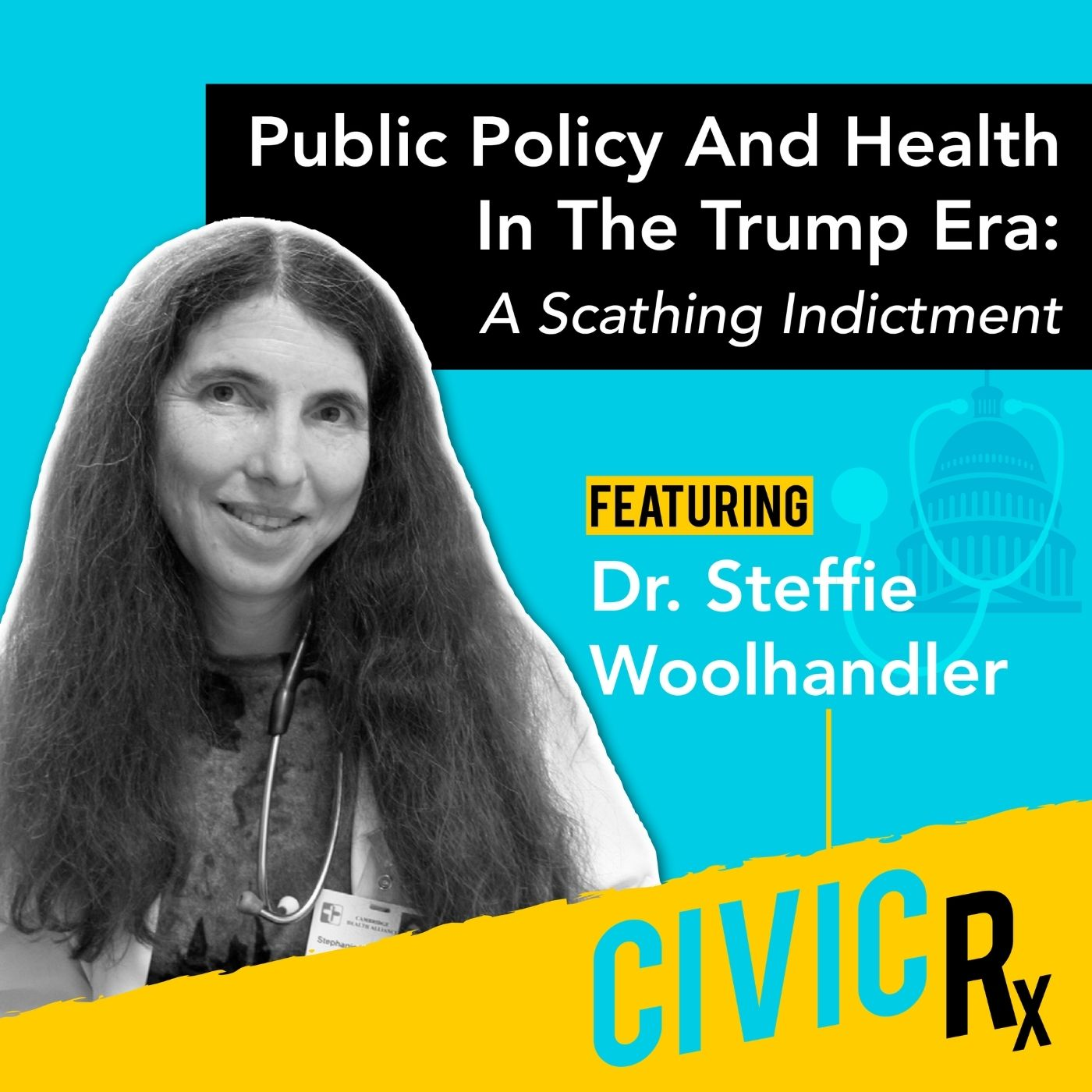 On public policy and health in the Trump era: a scathing indictment, with Dr. Steffie Woolhandler (EP.20)