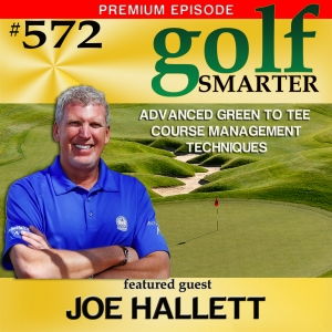 572 Premium: Advanced Green to Tee Course Management Techniques with Joe Hallett, PGA