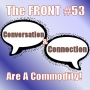 Artwork for Conversation And Connection Are A Commodity (The FRONT #53)