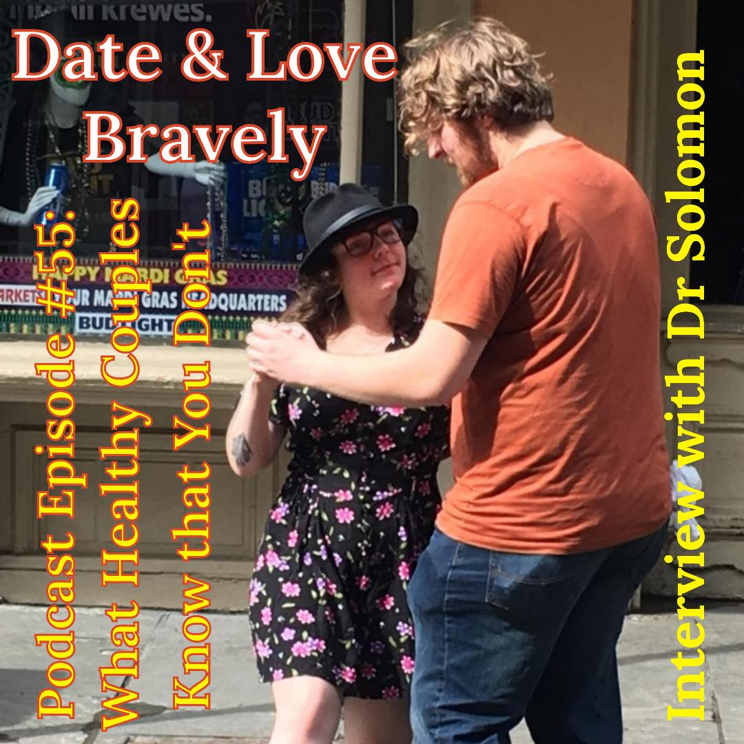 What Healthy Couples Know That You Don't - Date & Love Bravely; Interview With Dr. Solomon