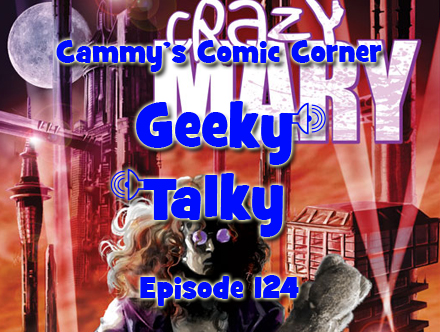 Cammy's Comic Corner - Geeky Talky - Episode 124