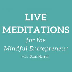 Live Meditations for the Mindful Entrepreneur - 1/9/17
