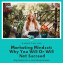 Artwork for Marketing Mindset: Why You WILL or WILL NOT Succeed