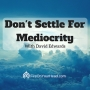 Artwork for Don't Settle For Mediocrity -- GO FOR IT!