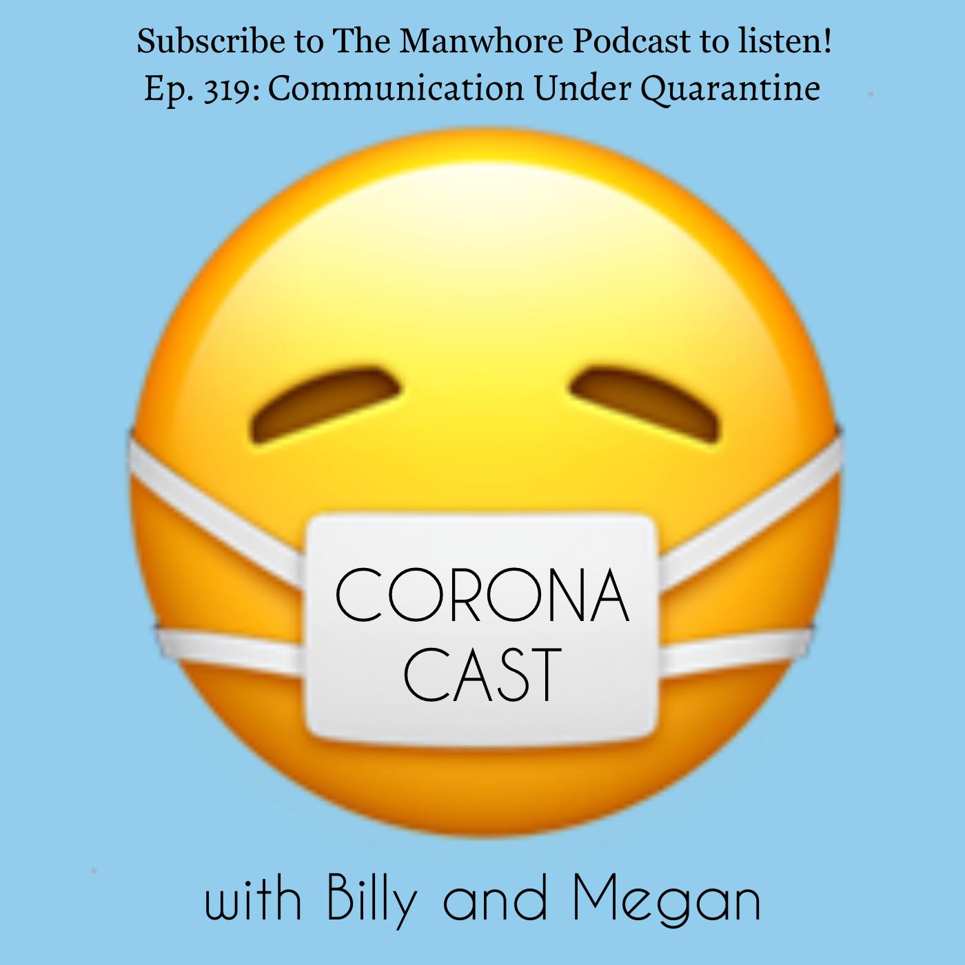 The Manwhore Podcast: A Sex-Positive Quest - Ep. 319: Corona Cast Part 5 - Communication Under Quarantine
