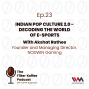 Artwork for Ep. 23: Indian Pop Culture 2.0 - Decoding The World of E-sports