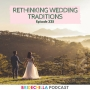 Artwork for 325- Rethinking Wedding Traditions