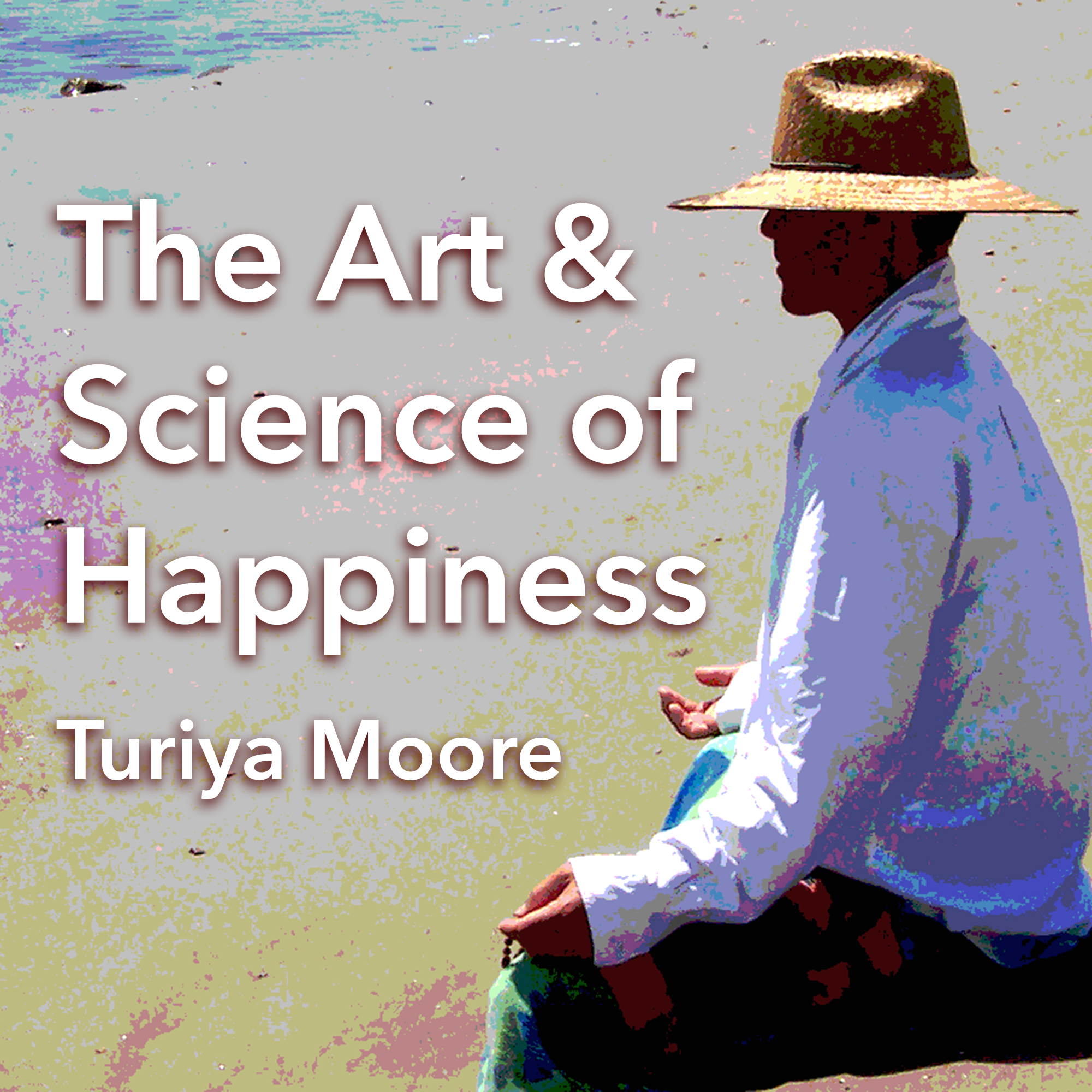 The Art and Science of Happiness with Turiya Moore show art