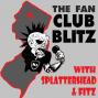 Artwork for The Fan Club Blitz w/ Splatterhead & Fitz- Episode 1