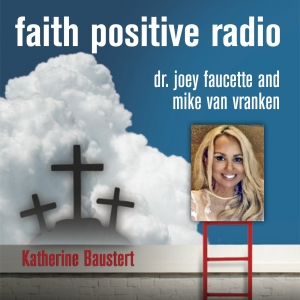 Faith Positive Radio: Katherine Baustert