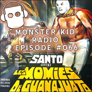 Monster Kid Radio #066 - Monster Kid Radio Crashes El Santo vs Las Momias de Guanajuato - The Panel