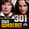 DWO WhoCast - #301 - Doctor Who Podcast