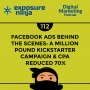Artwork for #112: Facebook Ads Behind The Scenes: A Million Pound Kickstarter Campaign & CPA Reduced 70%