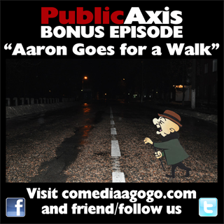 Public Axis Bonus Episode: Aaron Goes for a Walk